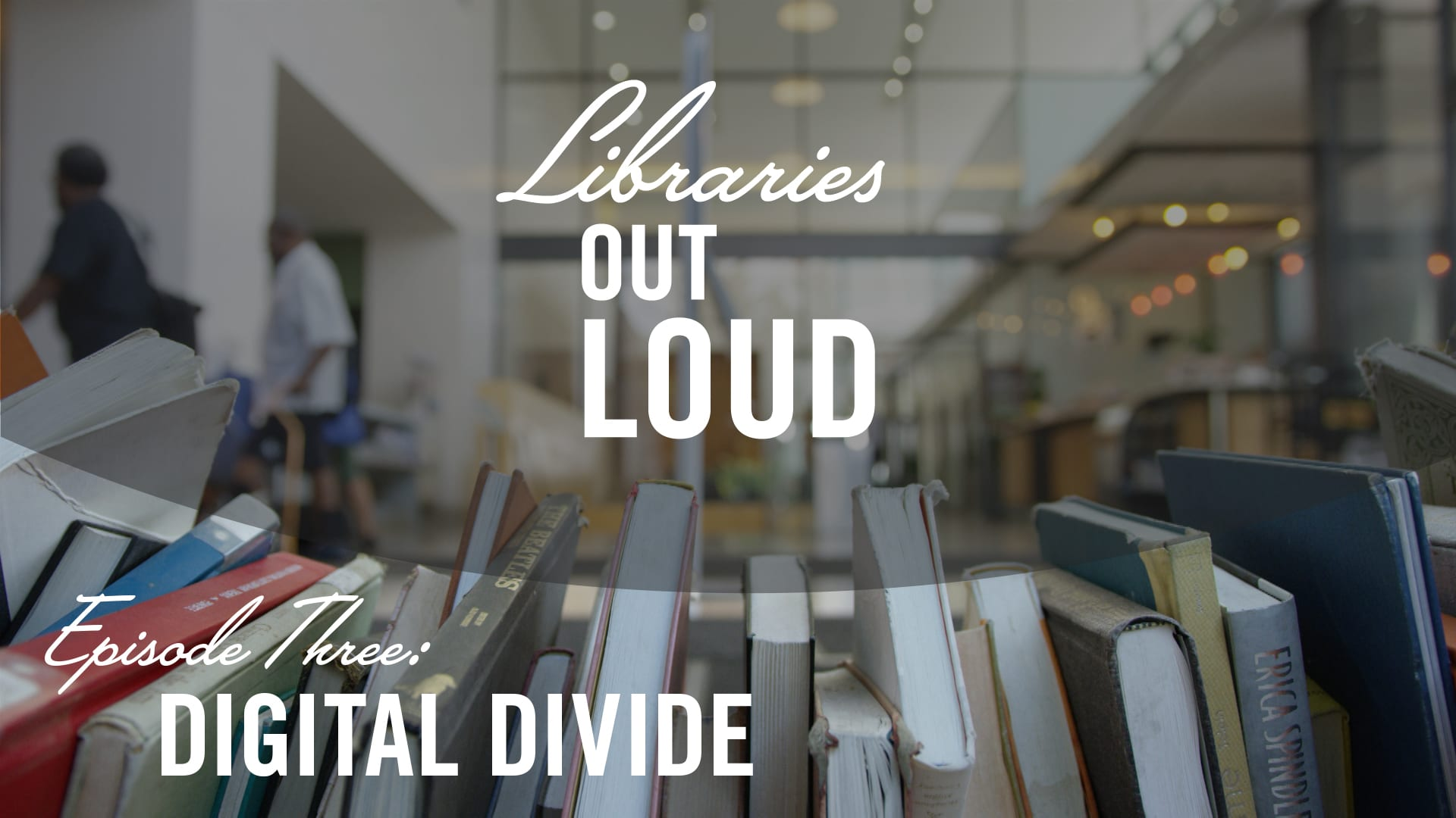 Libraries Out Loud Episode 3 | Digital Divide